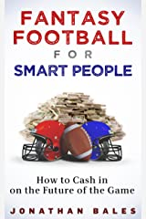 Fantasy Football for Smart People: How to Cash in on the Future of the Game Kindle Edition