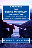 Exercises for Seeing Mindfully: Mindfulness Practices for Persons with Parkinson's Disease (Parkinsons Recovery Mindfulness Series Book 1) (English Edition)