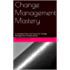Change Management Mastery: 53 Updated Tips and Tactics for Change Management Fundamentals (Attain Mastery Series Book 1)