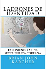 Ladrones de Identidad: Exponiendo a una secta bíblica coreana (Spanish Edition) Kindle Edition