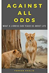 Against All Odds: What a Lioness Can Teach Us About Life Kindle Edition