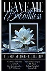 Leave Me Breathless: The Moonflower Collection Kindle Edition