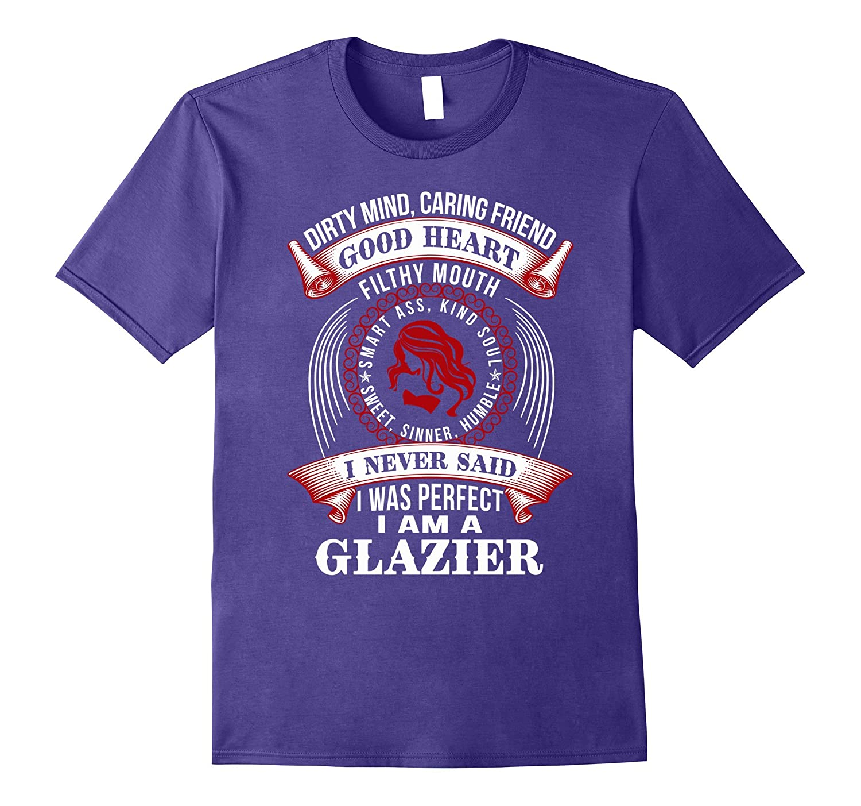 Im a Glazier i never said i was perfect t shirt-PL