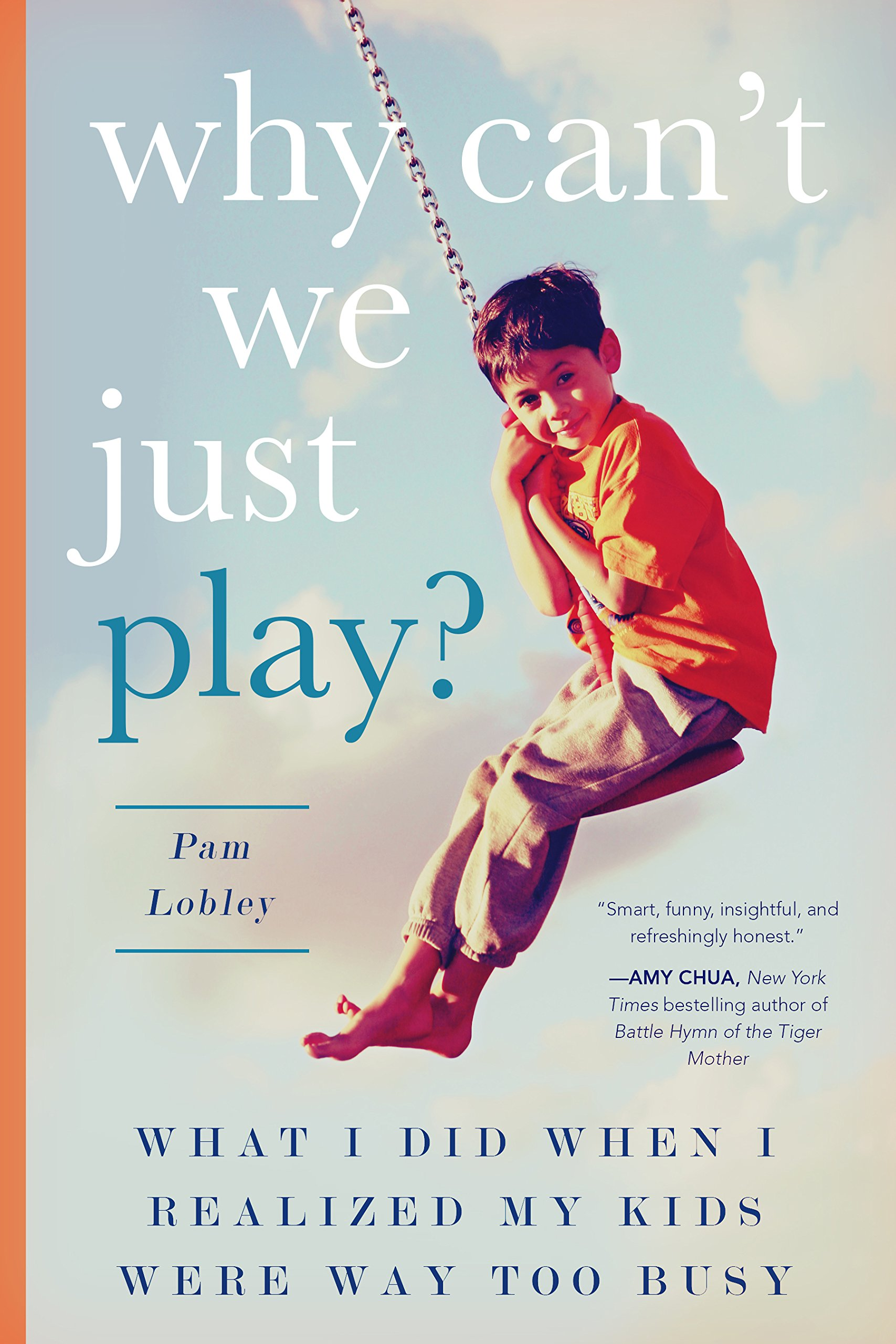 Read Online Why Can't We Just Play?: What I Did When I Realized My Kids Were Way Too Busy pdf epub