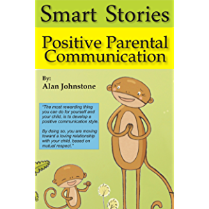 Positive Parental Communication (Smart Stories Book 1)