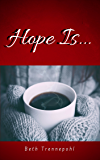 Hope Is... : Later released in paperback under new title, Hope Beckons