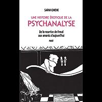 Une histoire érotique de la psychanalyse: De la nourrice de Freud aux amants d'aujourd'hui