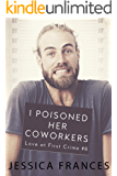 I Poisoned Her Coworkers (Love at First Crime Book 6)