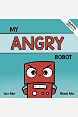 My Angry Robot: A Children's Social Emotional Book About Managing Emotions of Anger and Aggression (Thoughtful Bots) Kindle Edition