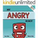 My Angry Robot: A Children's Social Emotional Book About Managing Emotions of Anger and Aggression (Thoughtful Bots)