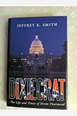 Dixiecrat: The Life and Times of Strom Thurmond Hardcover
