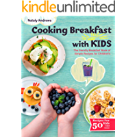 Cooking Breakfast with Kids: You'll be surprised by what little kids can do!( The friendly Breakfast Book of Simple 50…