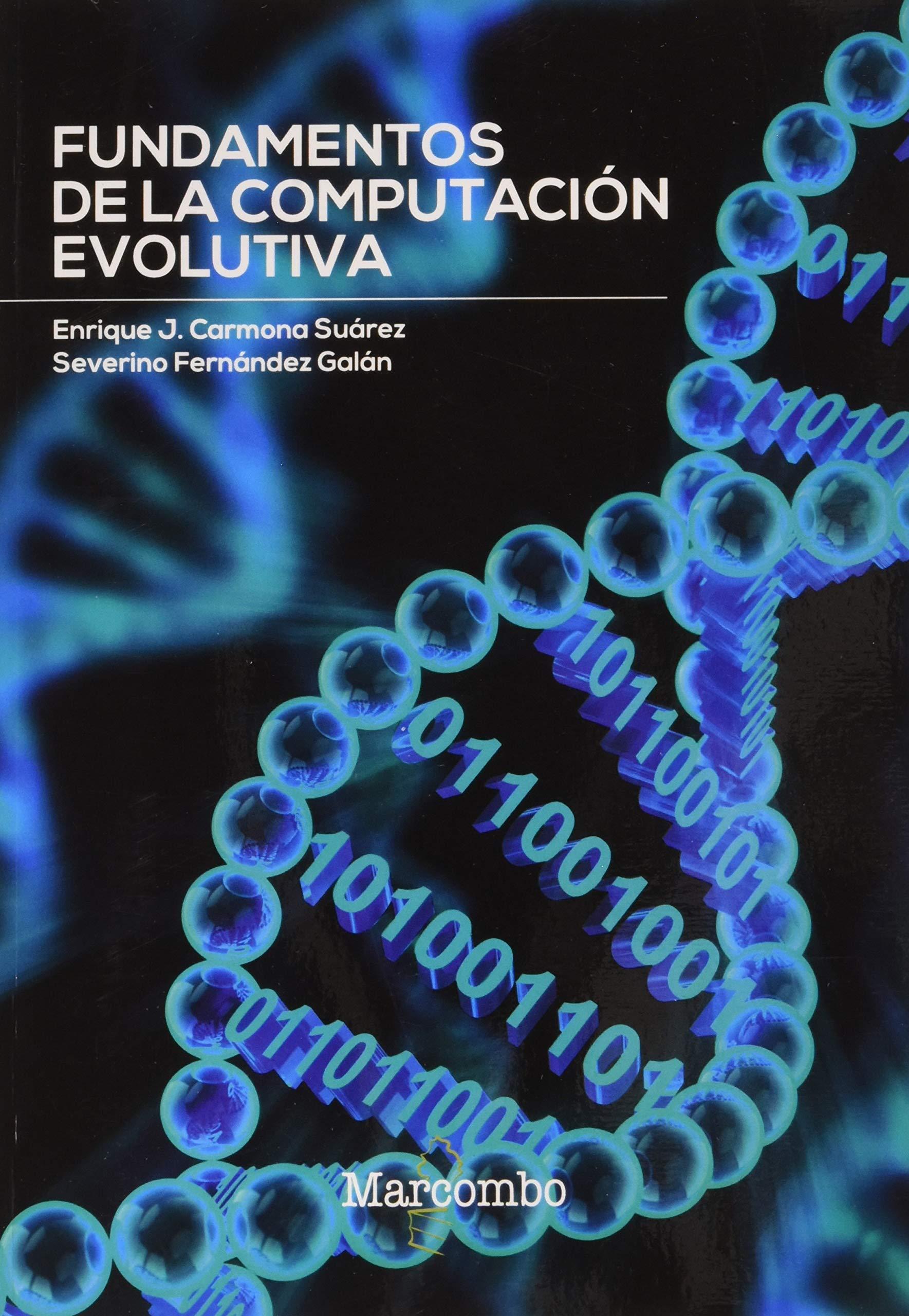 Fundamentos de la computación evolutiva de Enrique J. Carmona SuárezySeverino Fernández Galán