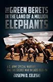 Green Berets in the Land of a Million Elephants: U.S. Army Special Warfare and the Secret War in Laos 1959-74