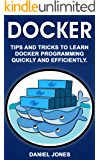 Docker: Tips and Tricks to Learn Docker Programming Quickly and Efficiently (English Edition)