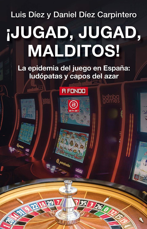 Jugad, jugad, malditos!. La epidemia del juego en España ...