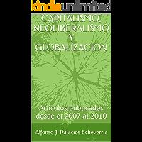 Capitalismo, Neoliberalismo y Globalización: Articulos publicados desde el 2007 al 2010