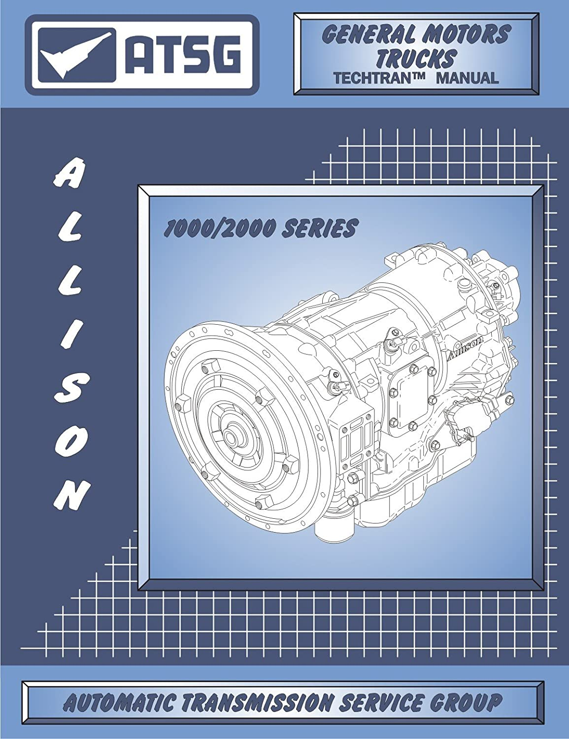 Amazon.com: ATSG Allison 1000/2000 Transmission Repair Manual (Allison 1000  Transmission - Allison 1000 Filter - Allison 1000 Internal): Automotive