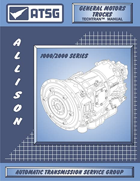 amazon com atsg allison 1000 2000 transmission repair manual rh amazon com