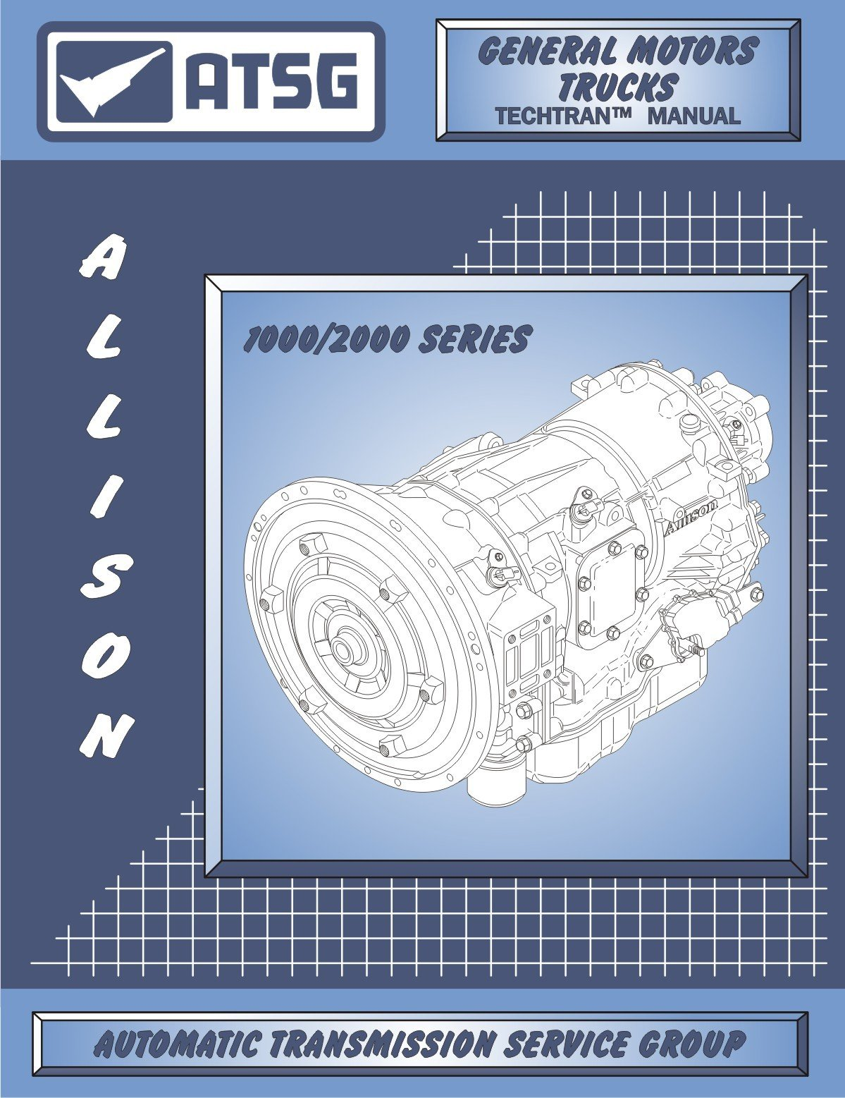 Atsg gm allison 1000 2000 techtran transmission rebuild manual atsg gm allison 1000 2000 techtran transmission rebuild manual t1000 t2000 automatic transmission service group amazon books fandeluxe Image collections