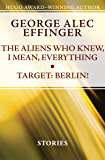 The Aliens Who Knew, I Mean, Everything and Target: Berlin!: Stories