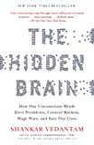 The Hidden Brain: How Our Unconscious Minds Elect Presidents, Control Markets, Wage Wars, and Save Our Lives