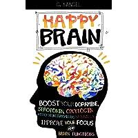 Happy Brain: Boost Your Dopamine, Serotonin, Oxytocin & Other Neurotransmitters...