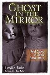 Ghost in the Mirror: Real Cases of Spirit Encounters Kindle Edition