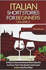Italian Short Stories For Beginners Volume 2: 8 More Unconventional Short Stories to Grow Your Vocabulary and Learn Italian the Fun Way! Paperback