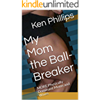My Mom the Ball-Breaker: MORE Physically Dominant Moms and Wives