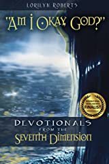 Am I Okay, God? Devotionals from the Seventh Dimension (Seventh Dimension Series) Kindle Edition