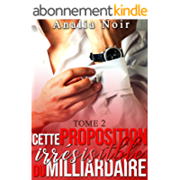 Cette Proposition irrésistible du Milliardaire (Tome 2): (New Romance, Milliardaire, Suspense, Alpha Male, Thriller, Roman Érotique)