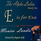 E Is for Eva: The Alpha Ladies, Book 1