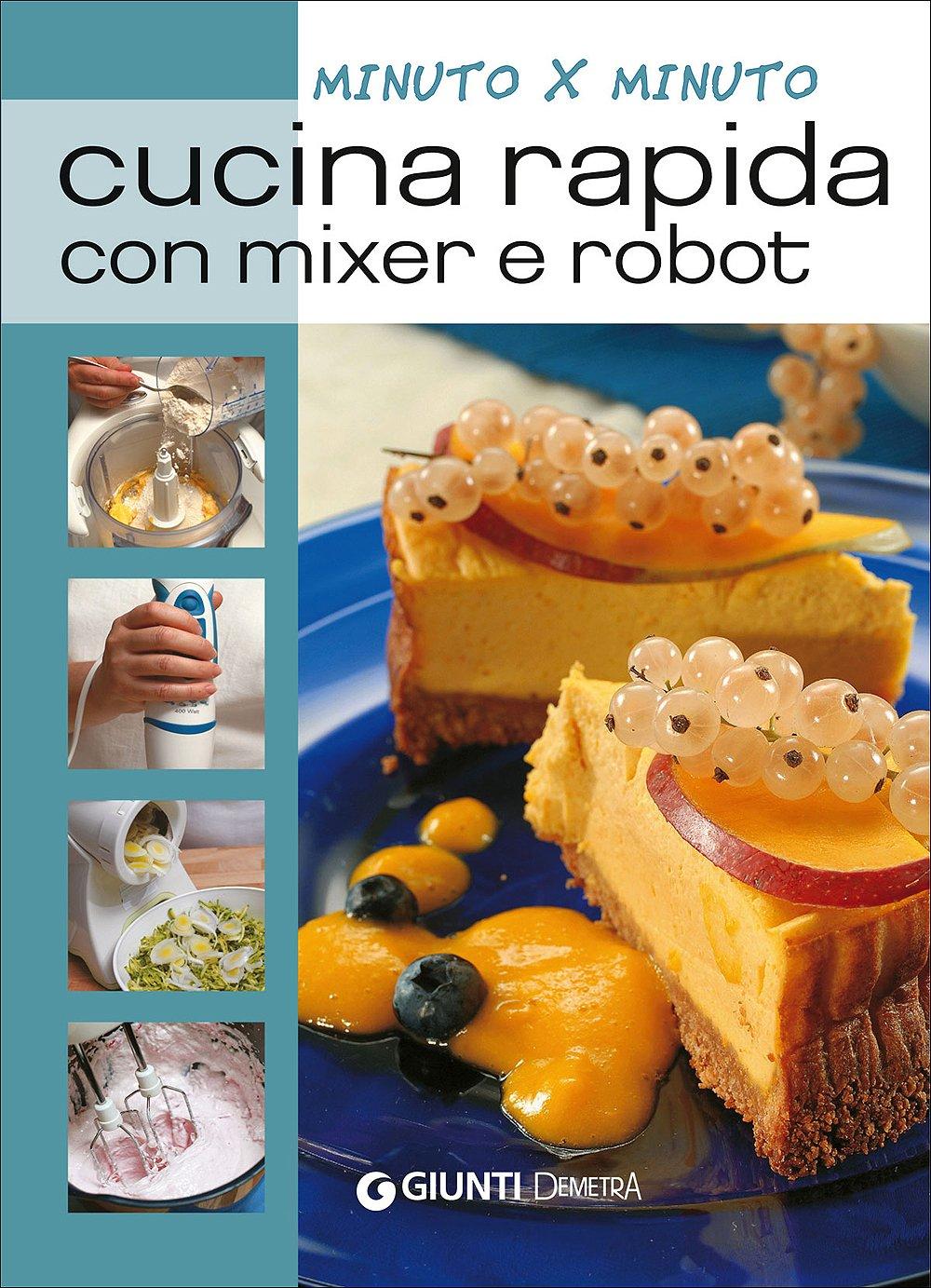 Cucina rapida con mixer e robot Cucina minuto per minuto: Amazon.es: Libros en idiomas extranjeros