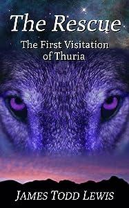 The Rescue: The First Visitation of Thuria (Thurian Saga Book 1)