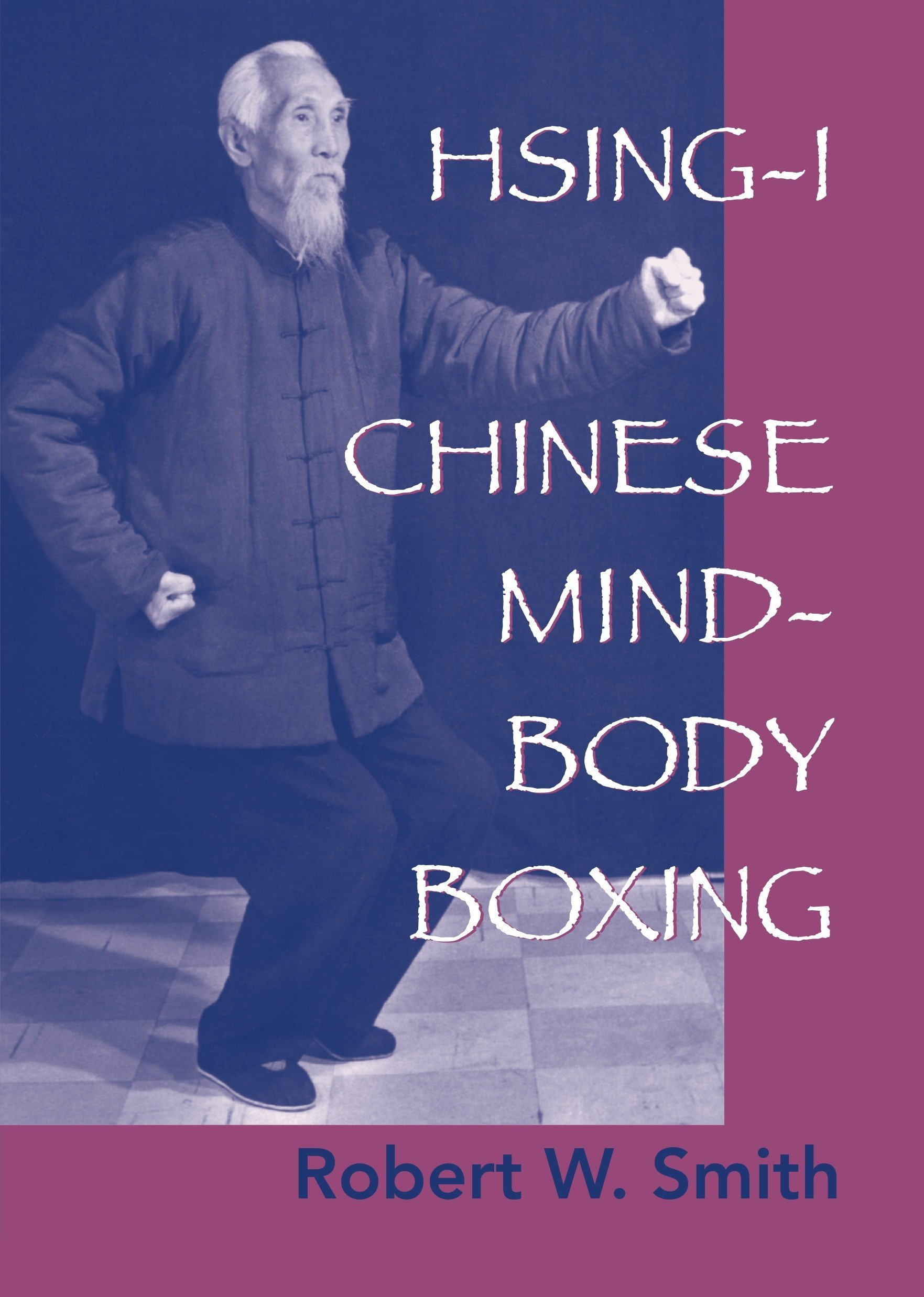 Hsing-I: Chinese Mind-Body Boxing: Robert W. Smith: 9781556434556:  Amazon.com: Books