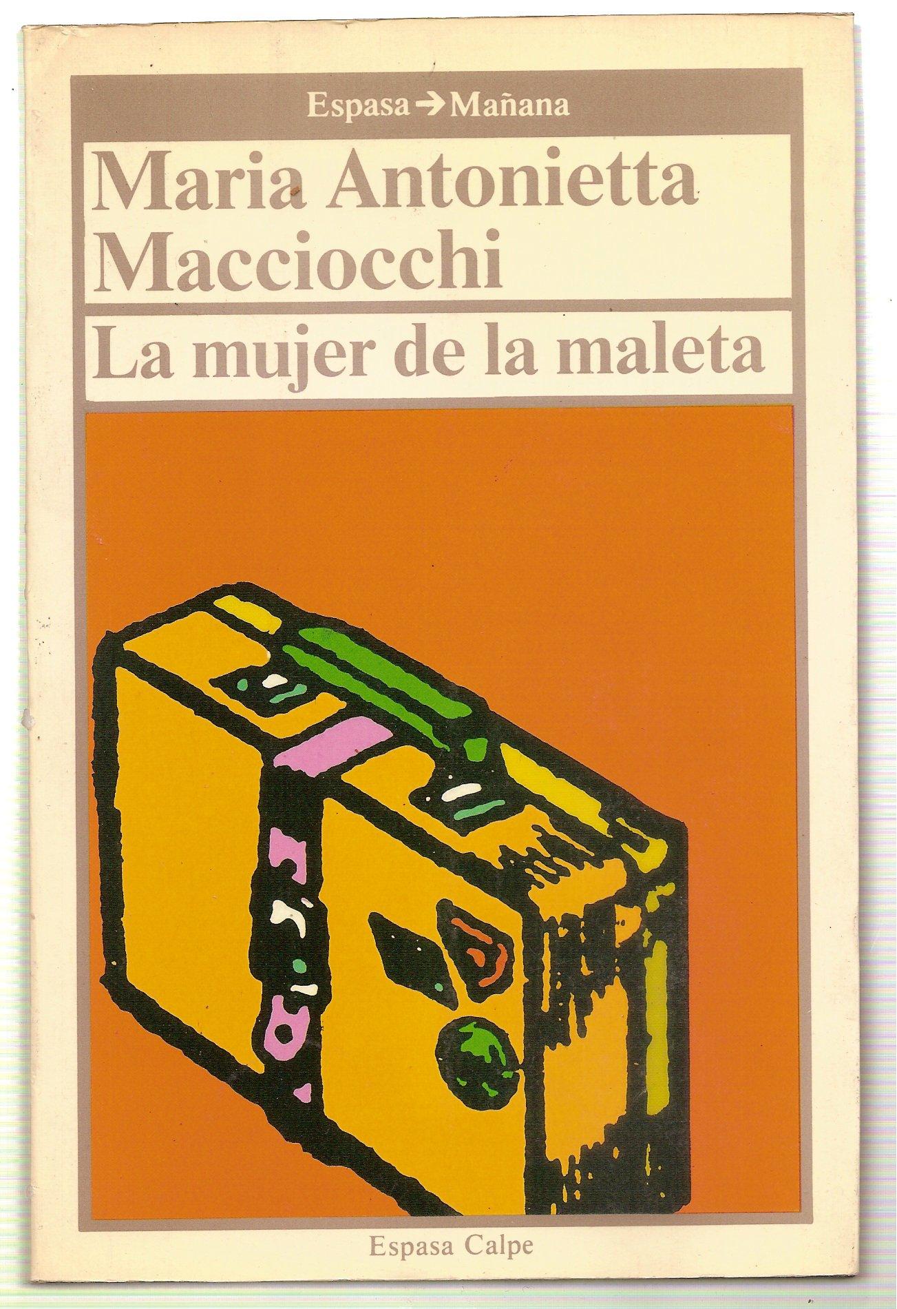 La mujer de la maleta: viaje intelectual de una mujer en Europa: María Antonieta.- MACCIOCCHI: 9788423924417: Amazon.com: Books