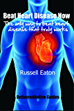 Beat Heart Disease now: the only way to beat heart disease that truly works (DeliveredOnline Guides)