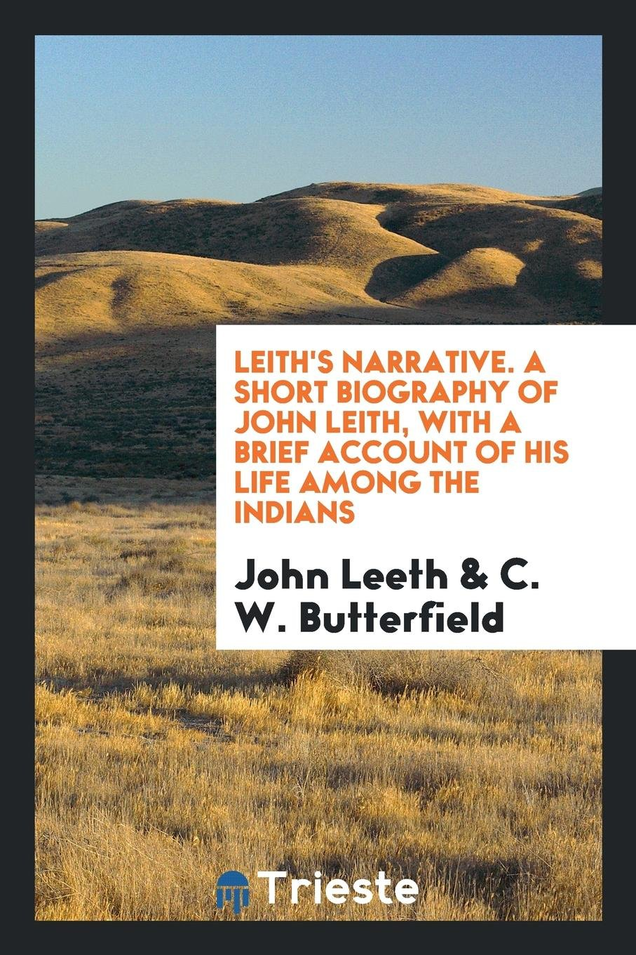 Leith's Narrative. A Short Biography of John Leith, with a Brief Account of His Life Among the Indians ebook