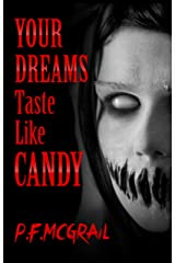 Your Dreams Taste Like Candy: Horror Stories From the Depths of the Internet (Short Stories from P. F. McGrail Book 2) Kindle Edition
