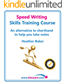 Speed Writing Skills Training Course: Speedwriting for Faster Note Taking and Dictation, an Alternative to Shorthand to Help You Take Notes (English Edition)