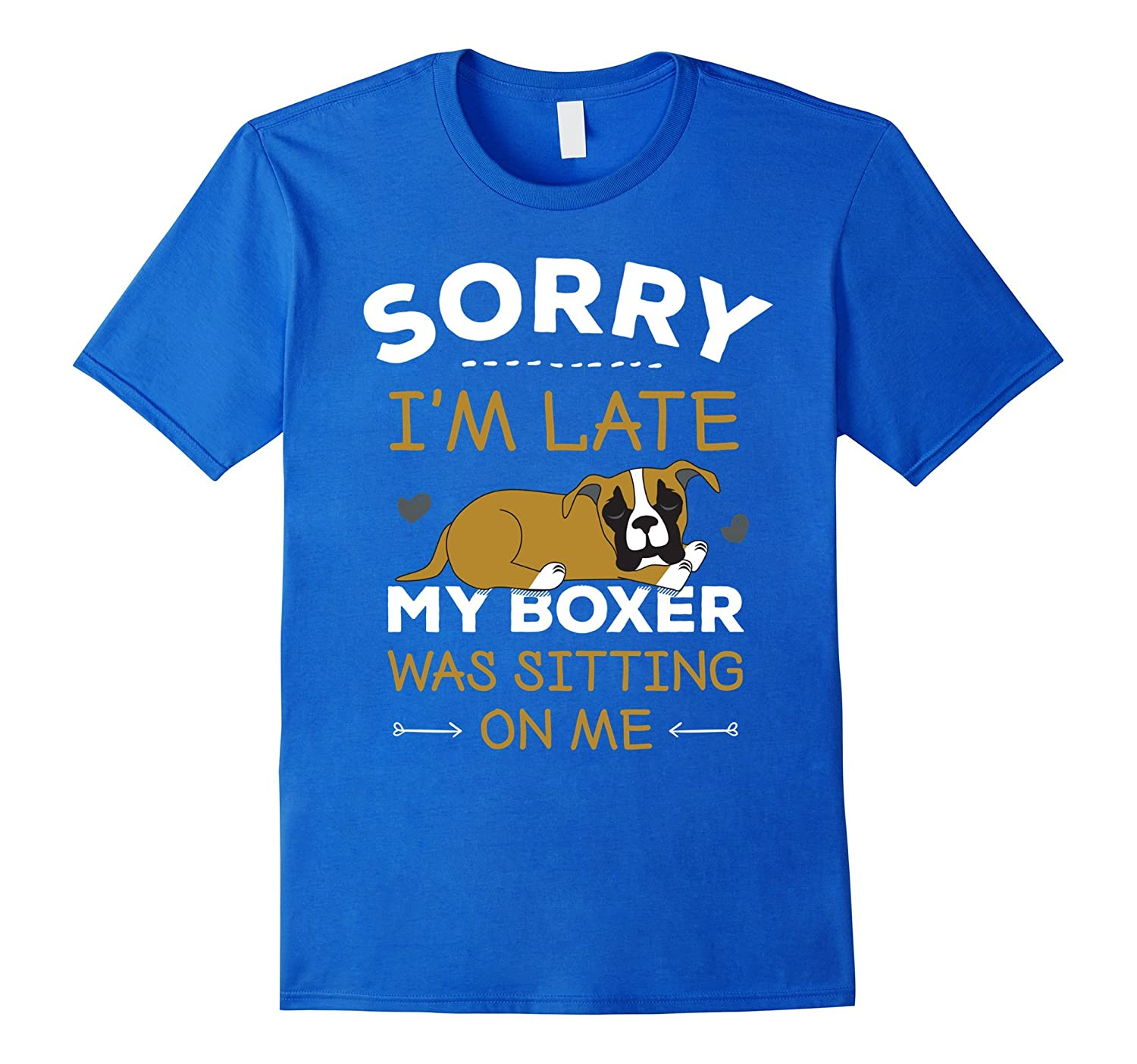 Boxer Dog T Shirt Sorry Im Late My Boxer Was Sitting On Me Bgtee Com