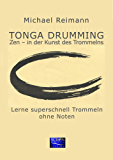 Tonga Drumming - Zen in der Kunst des Trommelns: Lerne superschnell Trommeln - ohne Noten
