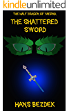 The Shattered Sword: The Half Dragon of Yaerna Book 1