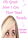 Oh Great, Now I Can Hear Dead People! (The Oh Great Series Book 1)
