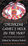 Drinking Camel's Milk in the Yurt – Expat Stories From Kazakhstan (English Edition)