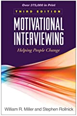 Motivational Interviewing, Third Edition: Helping People Change (Applications of Motivational Interviewing) Kindle Edition