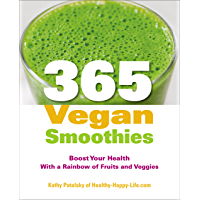 365 Vegan Smoothies: Boost Your Health With a Rainbow of Fruits and Veggies (English Edition)