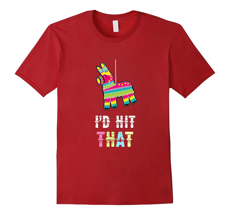 Cinco De Mayo - I'd Hit That Funny Mexican Party T Shirt-T-Shirt