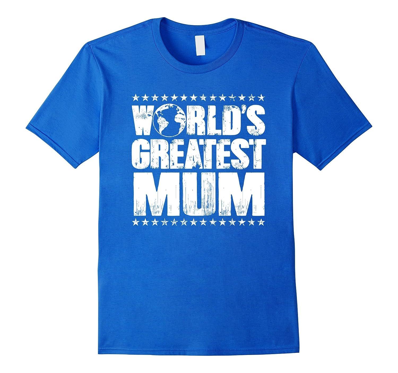 World's Greatest Mum T Shirt - Best Ever Award Gift Tee-Art